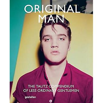 Original Man - The Tautz Compendium of Less Ordinary Gentlemen by Patr