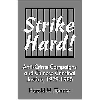 Strike Hard! Anti-Crime Campaigns and Chinese Criminal Justice, 1979-1985 (Cornell East Asia Series)