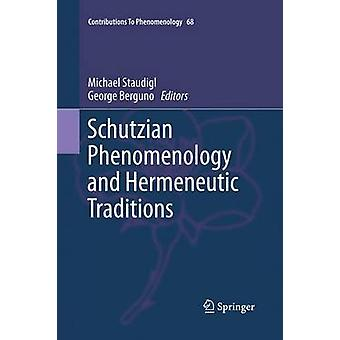 Schutzian Phenomenology and Hermeneutic Traditions by Staudigl & Michael