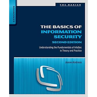 The Basics of Information Security: Understanding the Fundamentals of InfoSec in Theory and Practice (Paperback) by Andress Jason (Cissp Issap Cism Gpen)