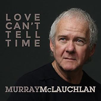 Murray McLauchlan - kærlighed kan ikke fortælle tid [CD] USA importerer