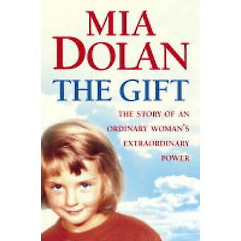 The Gift - The Story of an Ordinary Woman's Extraordinary Power by Mia