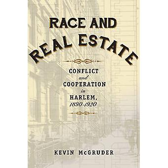 Race and Real Estate - Conflict and Cooperation in Harlem - 1890-1920