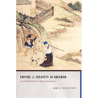 Empire and Identity in Guizhou - Local Resistance to Qing Expansion by