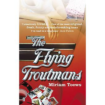 The Flying Troutmans by Miriam Toews - 9780571224029 Book