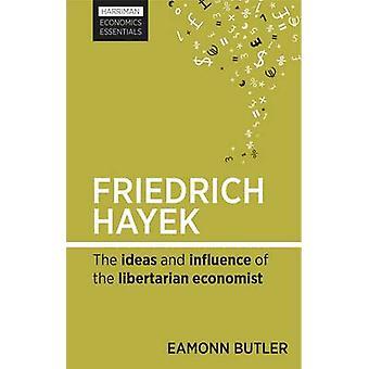 Friedrich Hayek - The Ideas and Influence of the Libertarian Economist