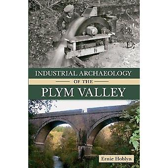 Industrial Archaeology of the Plym Valley by Ernie Hoblyn - 978144560