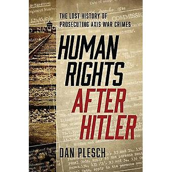 Human Rights after Hitler - The Lost History of Prosecuting Axis War C