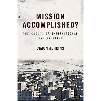 Mission Accomplished? - The Crisis of International Intervention by Si