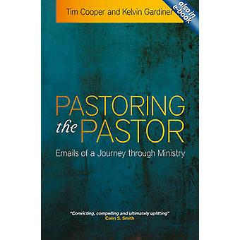 Pastoring the Pastor - Emails of a Journey Through Ministry by Tim Coo