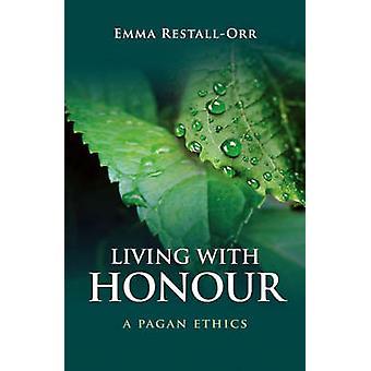 Vivre avec honneur - une éthique païenne par Emma Restall Orr - 978184694094