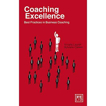 Coaching Excellence - Best Practices in Business Coaching by Sylviane