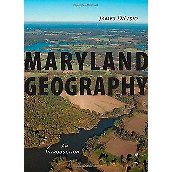 Maryland Geography - An Introduction by James E. Dilisio - 97814214148