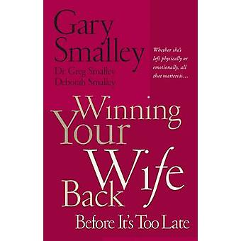 Winning Your Wife Back Before it's Too Late - A Game Plan for Reconcil