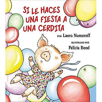 Si Le Haces una Fiesta A una Cerdita = If You Give a Pig a Party (If You Give... Books)