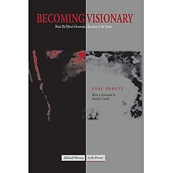 Becoming Visionary: Brian De Palma's Cinematic Education of the Senses (Cultural Memory in the Present): Brian De Palma's Cinematic Education of the Senses (Cultural Memory in the Present)