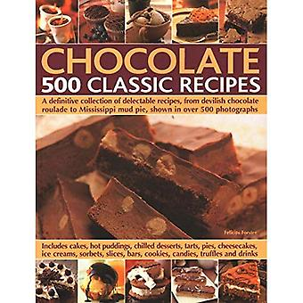 Chocolate: 500 Classic�Recipes: A definitive�collection of delectable�recipes, from devilish�chocolate roulade to�Mississippi mud pie, shown in�over 500 photographs