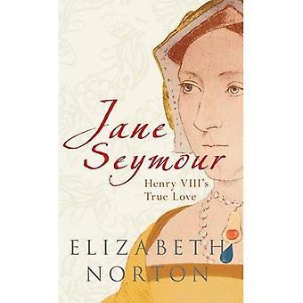 Jane Seymour: Heinrich VIII. die wahre Liebe