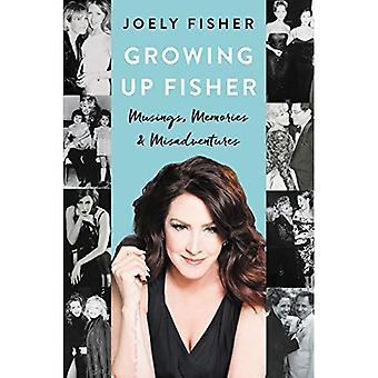 Growing Up Fisher: Musings,� Memories, and Misadventures