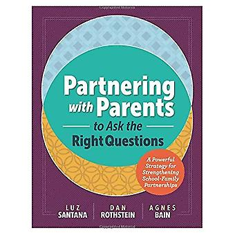 Partnering with Parents to Ask the Right Questions: A� Powerful Strategy for Strengthening School-Family Partnerships