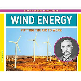 Wind Energy: Putting the Air to Work (Earth's Energy Innovations)
