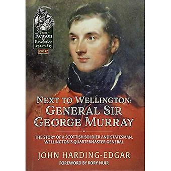 Next to Wellington. General� Sir George Murray: The Story of a Scottish Soldier and Statesman, Wellington's Quartermaster General (From Reason to Revolution)