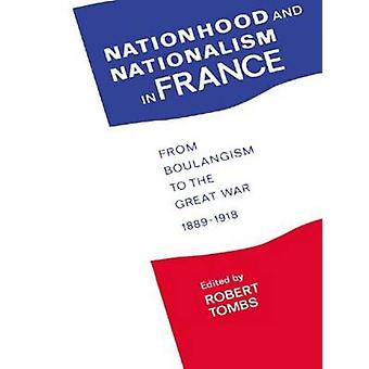 Nationhood and Nationalism in France From Boulangism to the Great War 18891918 by Tombs & Robert