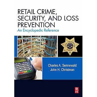 Retail Crime Security and Loss Prevention An Encyclopedic Reference by Sennewald & Charles A.