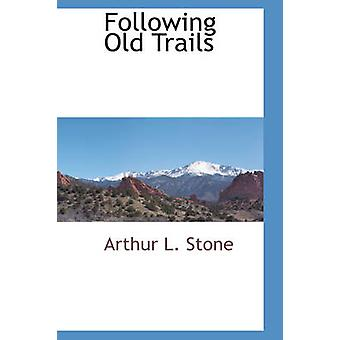 Following Old Trails by Stone & Arthur L.
