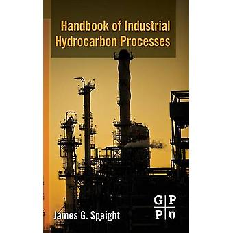 Handbook of Industrial Hydrocarbon Processes by Speight & James G.