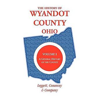 De geschiedenis van Wyandot County (Ohio) Volume 1 A algemene geschiedenis van het graafschap door Leggett Conaway and Company