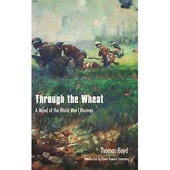 Through the Wheat A Novel of the World War I Marines by Boyd & Thomas
