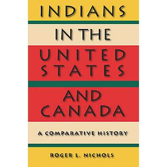 Indians in the United States and Canada A Comparative History by Nichols & Roger L.