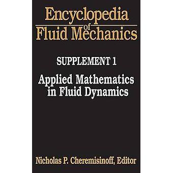 Encyclopedia of Fluid Mechanics Supplement 1 Applied Mathematics in Fluid Dynamics by Cheremisinoff & Nicholas P.