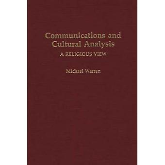 Communications and Cultural Analysis A Religious View by Warren & Michael