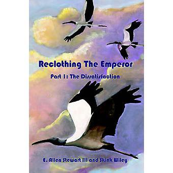 Reclothing the Emperor Part 1 The Dissatisfaction by Stewart & E. Allen & III