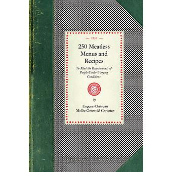250 Meatless Menus and Recipes by Eugene Christian