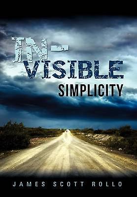 InVisible Simplicity by Rollo & James Scott