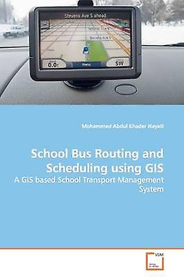 School Bus Routing and Scheduling using GIS by Abdul Khader Nayati & Mohammed