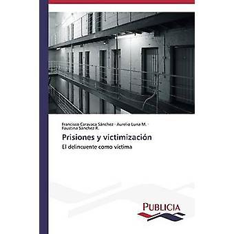 Prisiones y victimizacin by Caravaca Snchez Francisco