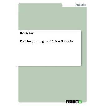 Erziehung zum gewaltfreien Handeln af Gerr & Hans E.