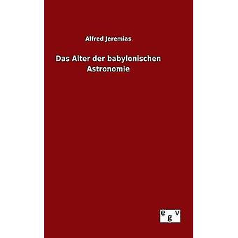 Das Alter der babylonischen Astronomie por Jeremias & Alfred