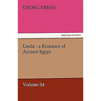 Uarda A Romance of Ancient Egypt  Volume 04 by Ebers & Georg