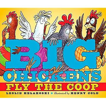 Big Chickens Fly the COOP by Leslie Helakoski - Henry Cole - 97801424