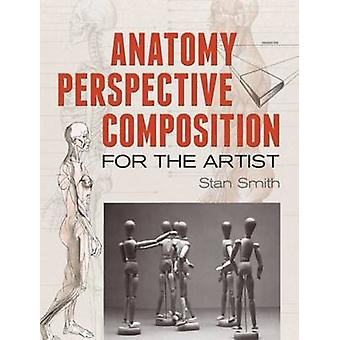 Anatomy - Perspective and Composition for the Artist by Stan Smith -