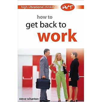 How to Get Back to Work by Steve Wharton - 9780572030780 Book