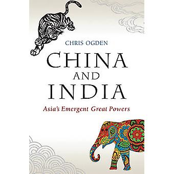 China and India - Asia's Emergent Great Powers by Chris Ogden - 978074