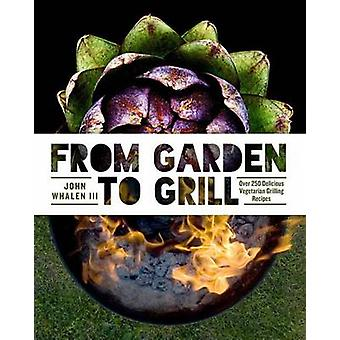 From Garden to Grill - Over 250 Delicious Vegetarian Grilling Recipes