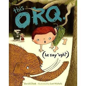 This Orq - (He Say 'Ugh!') - No. 2 by David Elliott - 9781909991347 Book