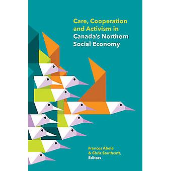 Care - Cooperation and Activism in Canada's Northern Social Economy b